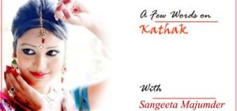 A Few words on Kathak With Sangeeta Majumder Coming Soon