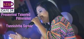 Meet the Star Behind Camera- Film Maker Tannishtha Sarkar
