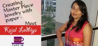 Creating Master Piece Jewelry with paper- Meet Entrepreneur Kajal Lodhiya