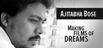 Ajitabha Bose- Making Films of Dreams- Coming soon
