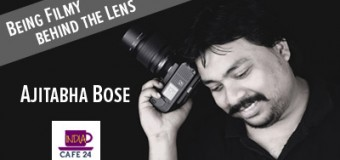 Being Filmy Behind The Lens- Ajitabha Bose