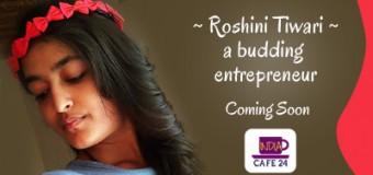 Roshini Tiwari- A Budding Entrepreneur