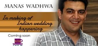 Manas Wadhwa – In Making Of Indian Wedding Happening- Coming Soon