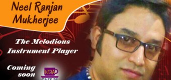 Neel Ranjan Mukherjee – The Melodious Instrument Player – Coming Soon