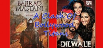 Dilwale OR Bajirao Mastani – A Clash Of Bollywood Titans