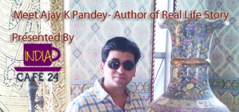 Meet Ajay K Pandey- Author of Real Life Story