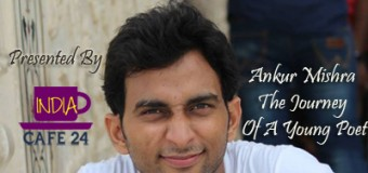 Ankur Mishra – The Journey Of A Young Poet