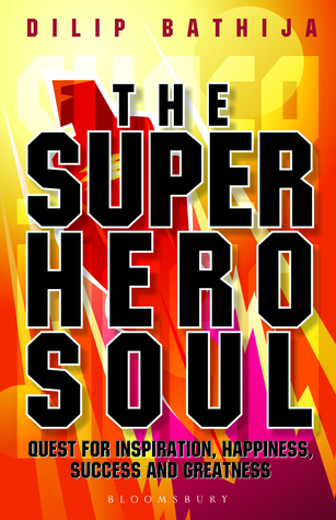 The Superhero Soul By Dilip Bhatija
