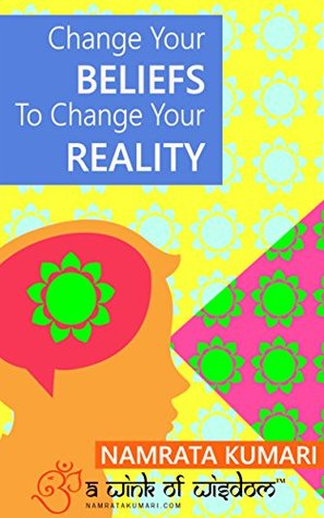 Change Your Beliefs To Change Your Reality By Namrata Kumari - Book Review