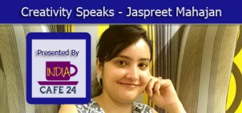 Creativity Speaks – Jaspreet Mahajan