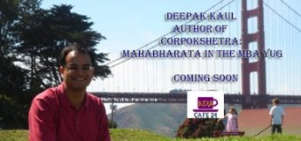 Deepak Kaul- Author Of Corpokshetra: Mahabharata In The MBA Yug – Coming Soon