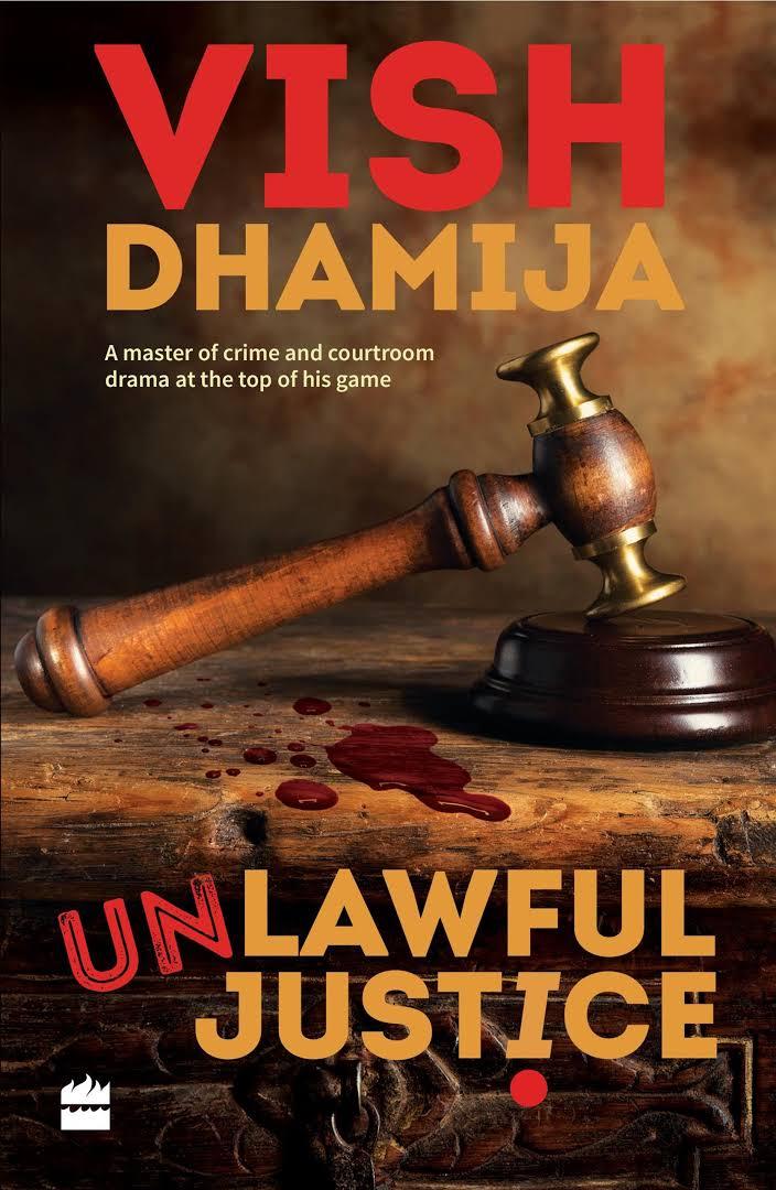 Unlawful Justice By Vish Dhamija