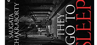 A Book Review Of They Go To Sleep By Saugata Chakraborty