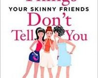 A Book Review  Of Ten Things Your Skinny Friends Don't Tell You By Keerthi Yella