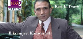 1st May 2021- A day when the world said goodbye to Actor Bikramjeet Kanwarpal – A Loss To Indian Cinema