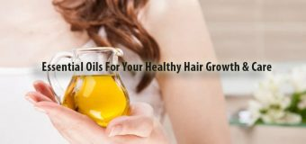 Essential Oils For Your Healthy Hair Growth & Care