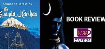 Sounds Of Liberation-The Spanda Karikas  By Ranjit Chaudhri – An Inspiring Translation Of The Ancient Shiv Sutras