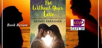 Not Without Your Love By Arvind Parashar  – A Tale Of UnConditional Love And Enduring Friendships