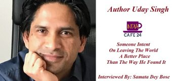 Author Uday Singh-Someone Intent On Leaving The World A Better Place Than The Way He Found It